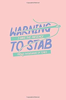 Warning I Have The Patience To Stab Things Thousands Of Times: Lined Journal Notebook for Needleworkers