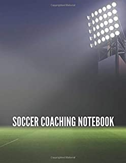 Soccer Coaching Notebook: Soccer Playbook with Notes for Matches, Player & Opponent Details and Soccer Field Drawing, Tact...