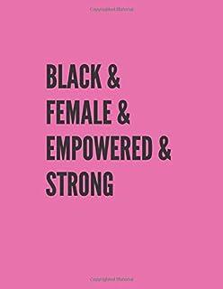 Black & Female & Empowered & Strong: African American gag gift, Black History Month journal, Black Pride Notebook, Melanin...