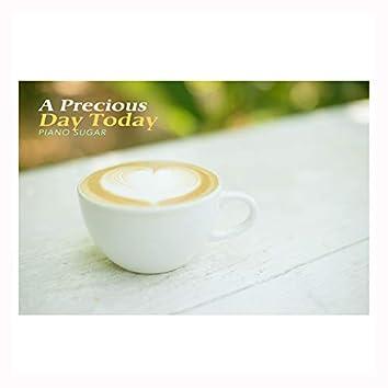 A Precious Day Today