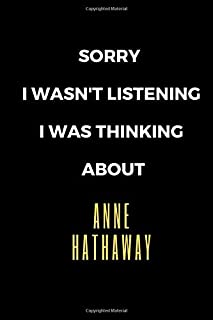 Sorry I Wasn't Listening I Was Thinking About Anne Hathaway:: Anne Hathaway Journal Notebook. You can fill the notebook wi...