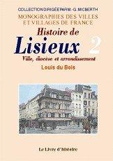 Lisieux (Histoire de). Ville, Diocese et Arrondissement. Tome II