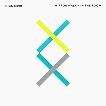 Mirror Walk / In the Room