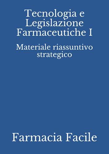 Tecnologia e Legislazione Farmaceutiche I: Materiale riassuntivo strategico