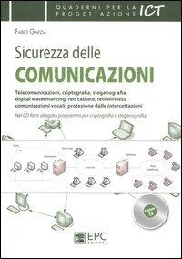 Sicurezza delle comunicazioni. Telecomunicazioni, criptografia, steganografia, digital watermarking, reti cablate, reti wireless...