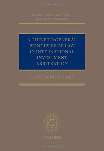 Compare Textbook Prices for A Guide to General Principles of Law in International Investment Arbitration Oxford International Arbitration Series  ISBN 9780198857075 by Dumberry, Patrick