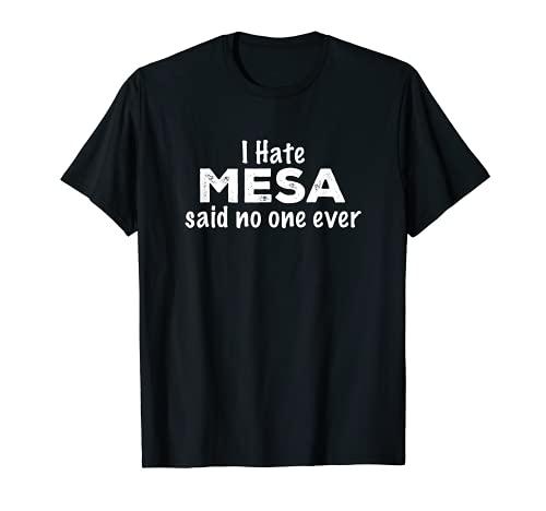 Odio Mesa Dijo Nadie Siempre Arizona Residente AZ Local Camiseta