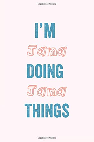 I am Jana Doing Jana Things: A Personalized Notebook Gift for Sara, 120 Pages, 6 x 9 inches, A Gratitude Journal for  Jana , Gift Idea for Jana