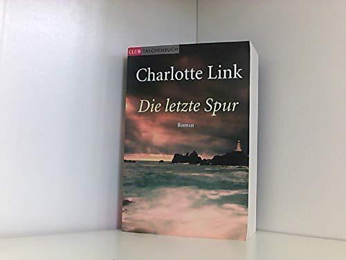 Die letzte Spur . Roman von Charlotte Link .