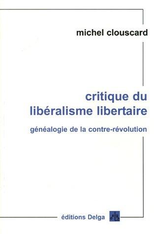 Critique du libéralisme libertaire : Généaologie de la contre-révolution, de la Révolution française aux Trente Honteuses
