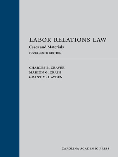 Compare Textbook Prices for Labor Relations Law: Cases and Materials, Fourteenth Edition Fourteenth Edition Edition ISBN 9781531020330 by Charles B. Craver,Marion G. Crain,Grant M. Hayden