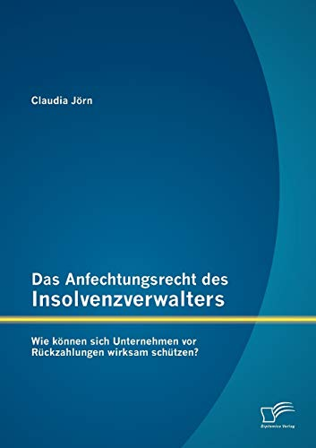Das Anfechtungsrecht des Insolvenzverwalters - wie können sich Unternehmen vor Rückzahlungen wirksam schützen?