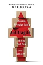 Nassim Nicholas Taleb: Antifragile : Things That Gain from Disorder (Hardcover); 2012 Edition