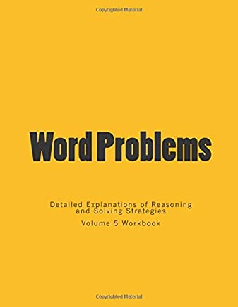 Word Problems-Detailed Explanations of Reasoning and Solving Strategies: 5