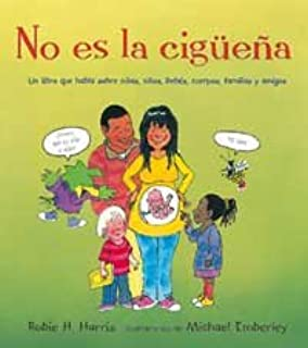 No Es La Ciguena / It's Not the Stork!: Un Libro Que Habla Sobre Ninas, Ninos, Bebes, Cuerpos, Familias Y Amigos/ a Book About Girls, Boys, Babies, Bodies, Families and Friends (Spanish Edition)