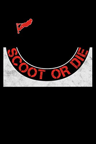 Scoot or Die: 6x9 Dotted Notebook for People who love to ride Stuntscooters