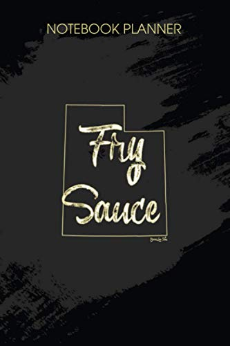 Notebook Planner Fry Sauce Utah Salt Lake City: Monthly, Over 100 Pages, Paycheck Budget, 6x9 inch, To Do, Hour, Life, Journal
