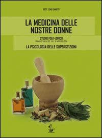 La medicina delle nostre donne. Studio folk-lorico. La psicologia delle superstizioni
