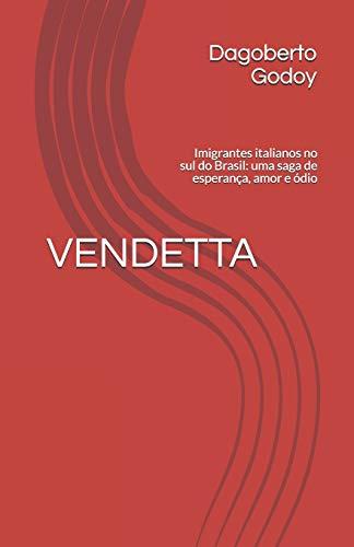 Vendetta: Imigrantes italianos no sul do Brasil: uma saga de esperança, amor e ódio