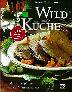 Wild in der Küche: 385 Rezepte für die besten Wildspezialitäten