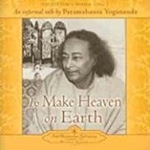The Voice of Paramahansa Yogananda - Collector's Series #7. To Make Heaven on Earth