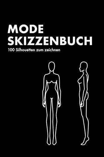 Mode Skizzenbuch 100 Silhouetten zum zeichnen: Mode Skizzenbuch 100 Silhouetten zum zeichnen Zeichenbuch mit weiblichen Figurenvorlagen Modedesign Figuren Mode zeichnen