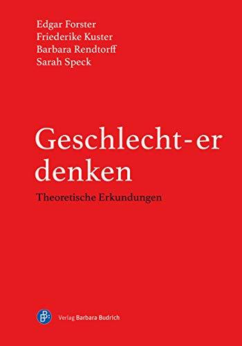Geschlecht-er denken, Theoretische Erkundungen (Schriftenreihe der Sektion Frauen- und Geschlechterforschung in der Deutschen Gesellschaft für Erziehungswissenschaft (DGfE))