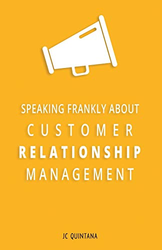 Compare Textbook Prices for Speaking Frankly About Customer Relationship Management: Why Customer Relationship Management Is Still Alive and Vital to Your Company's Customer Strategy Illustrated Edition ISBN 9780988914513 by JC Quintana