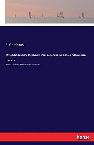 Mittelhochdeutsche Dichtung in ihrer Beziehung zur biblisch-rabbinischen Literatur: Über die Geschichte Walthers von der Vogelweide