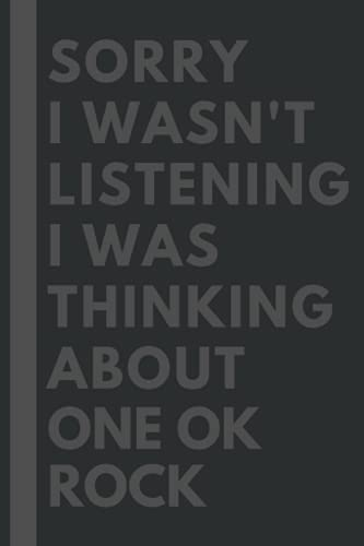 Sorry I wasn't listening I was thinking about One OK Rock: Lined Journal Notebook Birthday Gift for One OK Rock Lovers: (Composition Book Journal) (6x 9 inches)