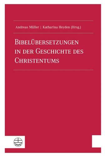 Bibelübersetzungen in der Geschichte des Christentums von Karl-Heinz Vanheiden