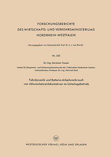 Fahrdynamik und Batterie-Arbeitsverbrauch von Akkumulatorenlokomotiven im Untertagebetrieb (Forschungsberichte des Wirtschafts- und Verkehrsministeriums Nordrhein-Westfalen, 352, Band 352)