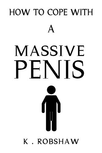 """How To Cope With A Massive Penis: Inappropriate, outrageously funny joke notebook disguised as a real 6""""x9"""" paperback - fool your friends with this awesome gift!"""