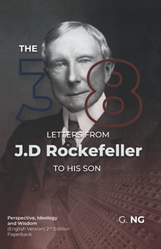 Compare Textbook Prices for The 38 Letters from J.D. Rockefeller to his son: Perspectives, Ideology, and Wisdom English Version Paperback  ISBN 9798450550015 by Ng, G.,Tan, M.