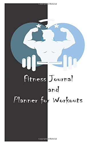 Fitness Journal and Planner for Workouts: WEEKLY FITNESS JOURNAL AND MOTIVATIONAL FITNESS JOURNAL