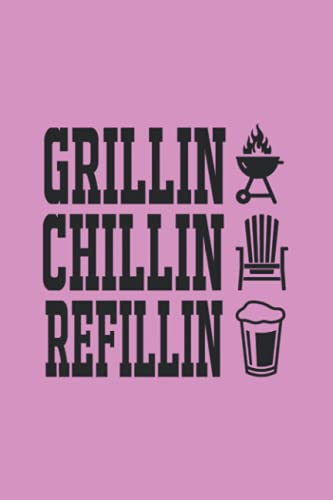 Grillin Chillin Refillin Fathers Day Grill Master Dad Gift Notebook: Notebook Journal