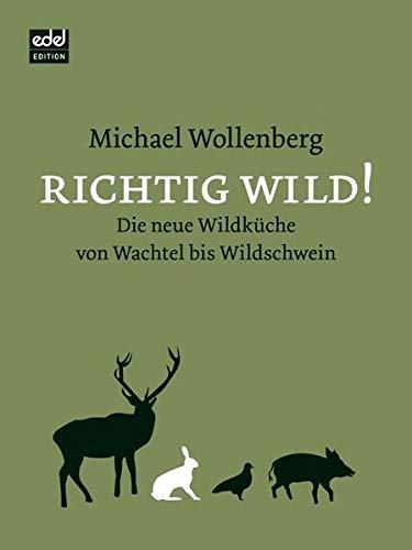 Alles Wild!: Die neue Wildküche von Wachtel bis Wildschwein