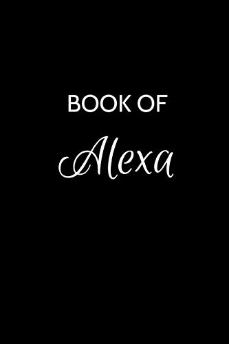 "Book of Alexa: A Gratitude Journal Notebook for Women or Girls with the name Alexa - Beautiful Elegant Bold & Personalized - An Appreciation Gift - ... - 6""x9"" Diary or Notepad. [Idioma Inglés]"