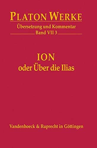 Ion oder Über die Ilias: Übersetzung und Kommentar (Platon Werke: Übersetzung und Kommentar, Band 7)