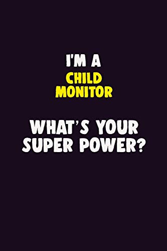 I'M A Child Monitor, What's Your Super Power?: 6X9 120 pages Career Notebook Unlined Writing Journal