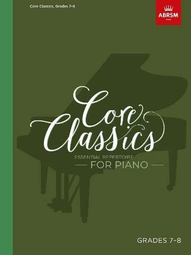 Core Classics, Grades 7-8: Essential repertoire for piano (ABRSM Exam Pieces)