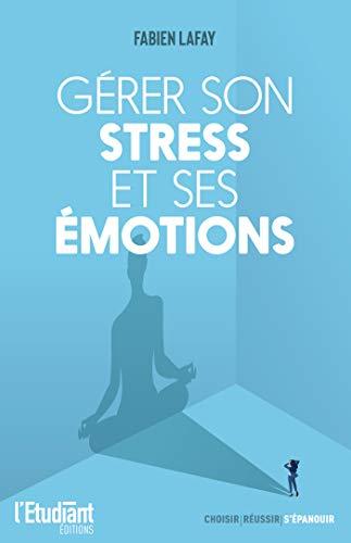 Gérer son stress et ses émotions par [Fabien Lafay]