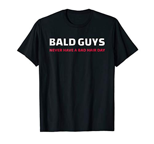 Bald Guys Never Have A Bad Hair Day Tshirt