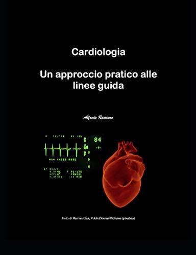 Cardiologia: Un approccio pratico alle linee guida
