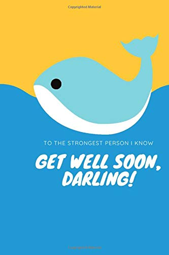 TO THE STRONGEST PERSON I KNOW, GET WELL SOON, DARLING!: Lined Notebook
