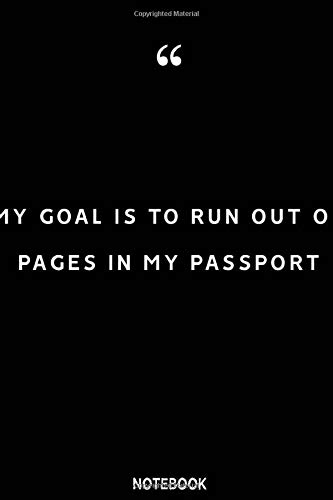 My goal is to run out of pages in my passport Notebook: Blank Composition Book, Adventure quote journal, Adventure Notebook Gift: Lined Notebook / ... 110 Pages, 6x9, Soft Cover, Matte Finish