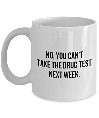 Probation Officer Gift - Probation Officer Mug - Parole Officer Gift - Drug Test Mug - You Can't Take The Drug Test Next Week