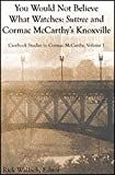 You Would Not Believe What Watches: Suttree and Cormac McCarthy's Knoxville (Casebook Studies in Cormac McCarthy, Volume I)