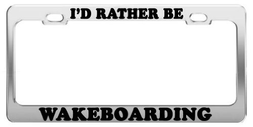 I'D RATHER BE WAKEBOARDING License Plate Frame Tag Houder Auto Accessoires Gift