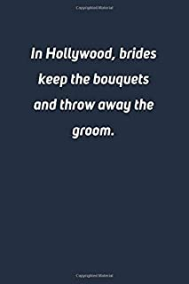 In Hollywood, brides keep the bouquets and throw away the groom: Lined Notebook